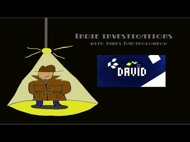 Indie Investigations – DAVID