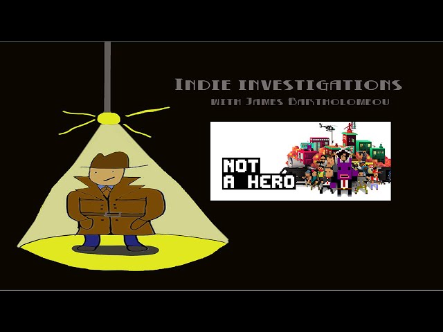 Indie Investigations – Not A Hero
